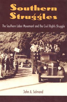 Southern Struggles: The Southern Labor Movement and the Civil Rights Struggle book written by John Salmond