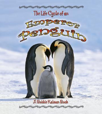 The Life Cycle of an Emperor Penguin book written by Bobbie Kalman