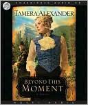 Beyond this Moment book written by Tamera Alexander