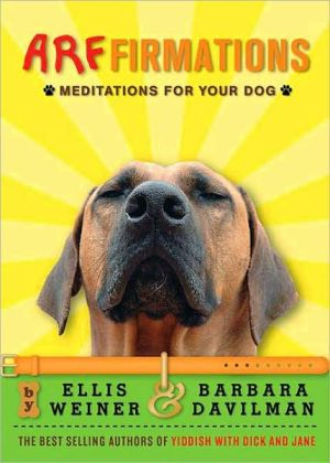 Arffirmations: Meditations for Your Dog book written by Ellis Weiner