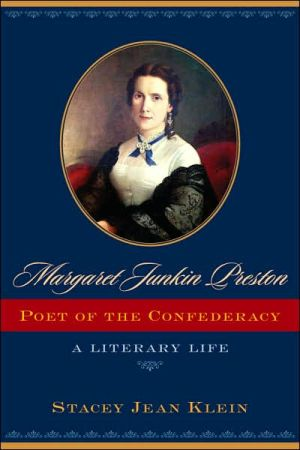 Margaret Junkin Preston, Poet of the Confederacy: A Literary Life book written by Stacey Jean Klein