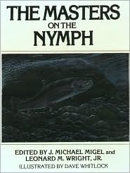 The Masters on the Nymph book written by J. Michael Migel, Leonard Wright, Nick Lyons, Dave Whitlock, Jr.