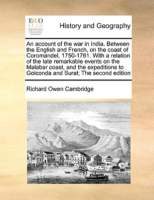 An  Account of the War in India. Between the English and French, on the Coast of Coromandel, 1750-1761. with a Relation of the Late Remarkable Events book written by Cambridge, Richard Owen