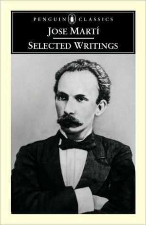 Jose Marti: Selected Writings book written by Jose Marti