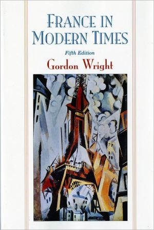 France in Modern Times: From the Enlightenment to the Present book written by Gordon Wright