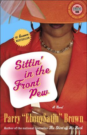 Sittin' in the Front Pew: A Novel book written by Parry EbonySatin Brown