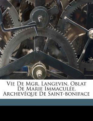 Vie de Mgr. Langevin, Oblat de Marie Immaculee, Archeveque de Saint-Boniface book written by MORICE, A. G. ADRIE , Morice, A. G.