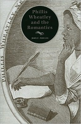 Phillis Wheatley and the Romantics book written by John C. Shields