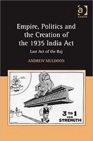 Empire, Politics and the Creation of the 1935 India Act-Last Act of the Raj book written by Andrew Muldoon