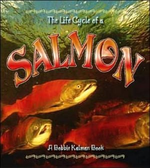 The Life Cycle of a Salmon book written by Bobbie Kalman