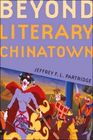 Beyond Literary Chinatown book written by Jeffrey F. L. Partridge