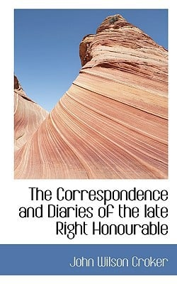 The Correspondence and Diaries of the Late Right Honourable book written by Croker, John Wilson