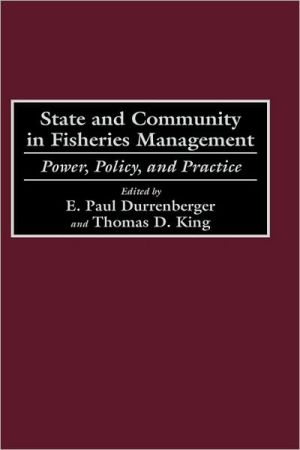 State and Community in Fisheries Management: Power, Policy, and Practice book written by E. Paul Durrenberger