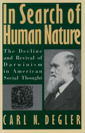 In Search of Human Nature: The Decline and Revival of Darwinism in American Social Thought book written by Carl N. Degler