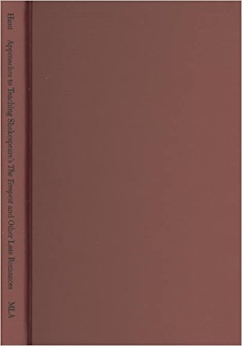 Approaches to Teaching Shakespeare's The Tempest and Other Late Romances book written by Maurice Hunt