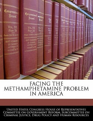 Facing the Methamphetamine Problem in America written by United States Congress House of Represen