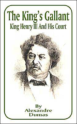 King's Gallant: King Henry III and His Court book written by Alexandre Dumas