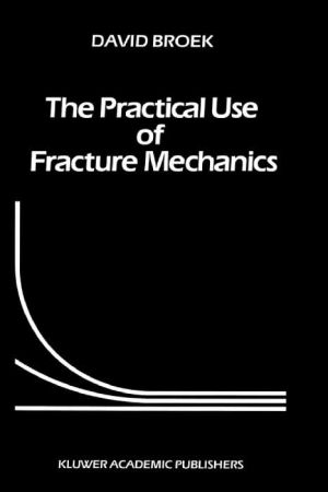 The Practical Use of Fracture Mechanics book written by David Broek