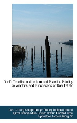 Dart's Treatise on the Law and Practice Relating to Vendors and Purchasers of Real Estate written by Dart J. Henry (Joseph Henry)