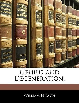 Genius and Degeneration. written by Hirsch, William