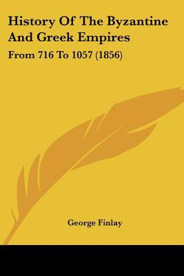 History Of The Byzantine And Greek Empires: From 716 To 1057 (1856) written by George Finlay