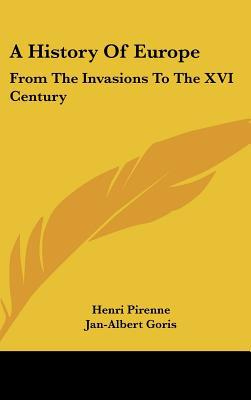 A History Of Europe: From The Invasions To The XVI Century written by Henri Pirenne