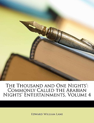 The Thousand and One Nights': Commonly Called the Arabian Nights' Entertainments, Volume 4 written by Lane, Edward William