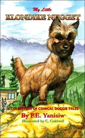 My Little Klondike Nugget: A Collection of Comical Doggie Tales book written by P. E. Yanisiw