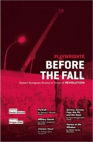 Playwrights Before the Fall: Eastern European Drama in Times of Revolution written by Daniel Gerould