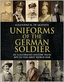 Uniforms of the German Soldier: An Illustrated History from 1870 to the First World War book written by Alejandro M. De Quesada