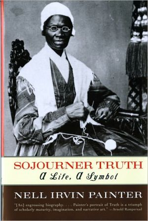 Sojourner Truth: A Life, A Symbol book written by Nell Irvin Painter
