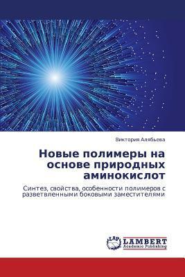 Novye Polimery Na Osnove Prirodnykh Aminokislot written by