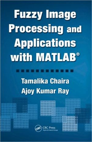 Fuzzy Image Processing and Applications with MATLAB book written by Tamalika Chaira