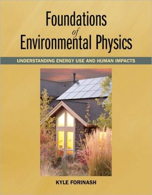 Foundations of Environmental Physics: Understanding Energy Use and Human Impacts written by Kyle Forinash