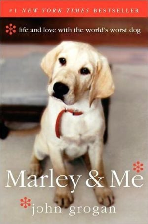 Marley & Me: Life and Love with the World's Worst Dog book written by John Grogan