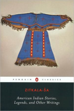 American Indian Stories, Legends, and Other Writings book written by Zitkala-Sa
