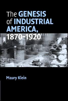 The Genesis of Industrial America, 1870-1920 book written by Maury Klein