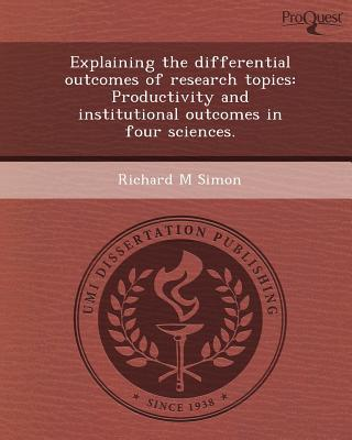 Explaining the Differential Outcomes of Research Topics written by Richard M. Simon