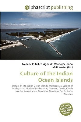 Culture of the Indian Ocean Islands written by Miller, Frederic P. , Vandome, Agnes F. , McBrewster, John