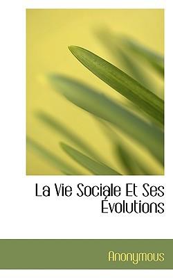 La Vie Sociale Et Ses Volutions book written by Anonymous