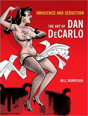 Innocence and Seduction: The Art of Dan DeCarlo book written by Bill Morrison