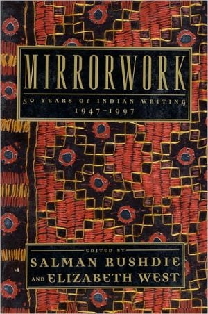 Mirrorwork: 50 Years of Indian Writing, 1947-1997 book written by Salman Rushdie