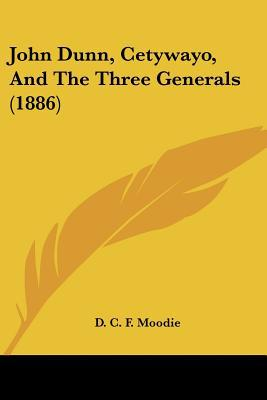 John Dunn, Cetywayo, and the Three Generals (1886) written by Moodie, D. C. F.