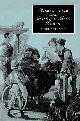 Romanticism and the Rise of the Mass Public book written by Andrew Franta