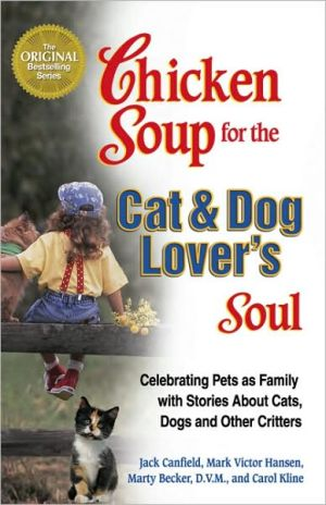 Chicken Soup for the Cat and Dog Lover's Soul: Celebrating Pets as Family with Stories About Cats, Dogs and Other Critters book written by Jack Canfield