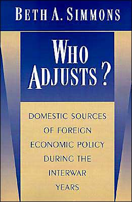 Who Adjusts?: Domestic Sources of Foreign Economic Policy during the Interwar Years book written by Beth A. Simmons