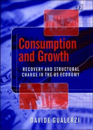 Consumption and Growth: Recovery and Structural Change in the U. S. Economy book written by Davide Gualerzi