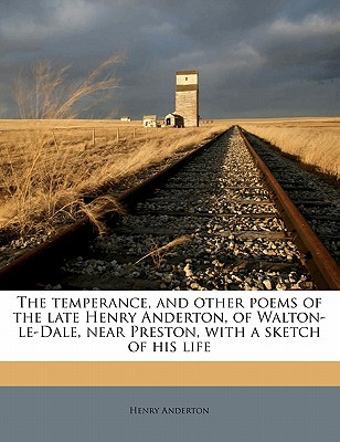 The Temperance, and Other Poems of the Late Henry Anderton, of Walton-Le-Dale, Near Preston, with a Sketch of His Life book written by Anderton, Henry