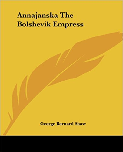 Annajanska The Bolshevik Empress book written by George Bernard Shaw