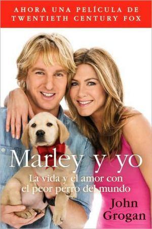Marley y yo: La vida y el amor con el peor perro del mundo book written by John Grogan